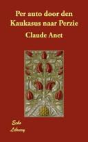 Claude Anet - per auto door den Kaukasus naar Perzië