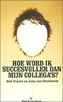 Jpe van Deudekom en Rob Urgert - Hoe word ik succesvoller dan mijn collega's