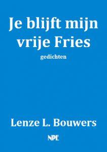 Lenze Bouwers - Je blijft mijn vrije Fries